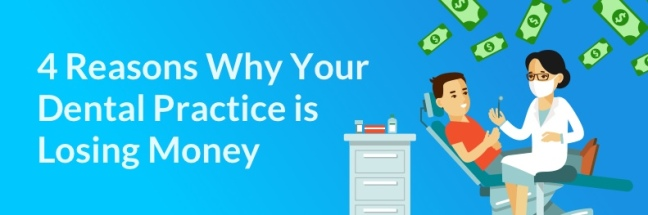 4 reasons why your dental practice losing money