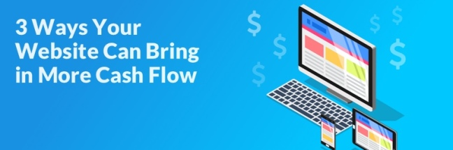 3 ways your website can bring in more cash flow